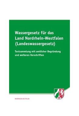 Abbildung von Wassergesetz für das Land Nordrhein-Westfalen (Landeswassergesetz)) | 1. Auflage | 2017 | beck-shop.de