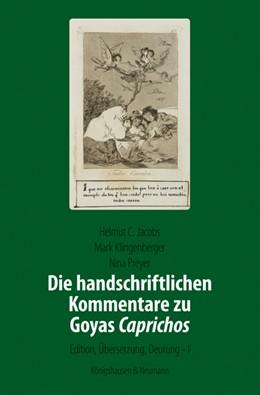 Abbildung von Jacobs / Klingenberger | Die handschriftlichen Kommentare zu Goyas ,Caprichos' | 1. Auflage | 2017 | beck-shop.de