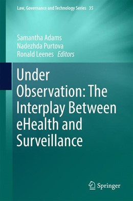 Abbildung von Adams / Purtova | Under Observation: The Interplay Between eHealth and Surveillance | 1. Auflage | 2016 | beck-shop.de