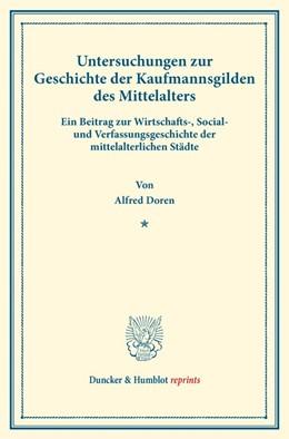 Abbildung von Doren | Untersuchungen zur Geschichte der Kaufmannsgilden des Mittelalters. | 2017 | Ein Beitrag zur Wirtschafts-, ...