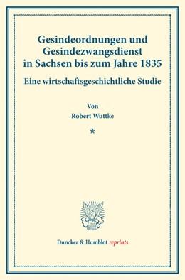 Abbildung von Wuttke | Gesindeordnungen und Gesindezwangsdienst in Sachsen bis zum Jahre 1835 | 2017 | Eine wirtschaftsgeschichtliche...