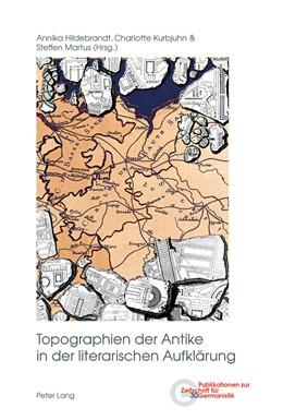 Abbildung von Hildebrandt / Kurbjuhn / Martus | Topographien der Antike in der literarischen Aufklärung | 2016 | 30