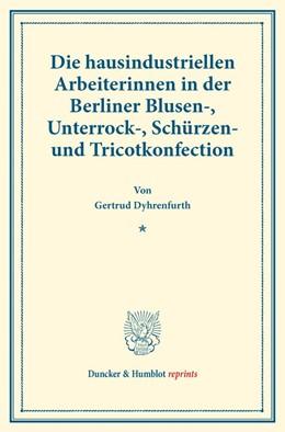 Abbildung von Dyhrenfurth   Die hausindustriellen Arbeiterinnen in der Berliner Blusen-, Unterrock-, Schürzen- und Tricotkonfection.   1. Auflage   2017   beck-shop.de