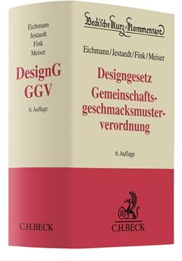 Abbildung von Eichmann / Jestaedt / Fink / Meiser | Designgesetz, Gemeinschaftsgeschmacksmusterverordnung: DesignG, GGV | 6., erweiterte Auflage | 2019 | Gesetz über den rechtlichen Sc...