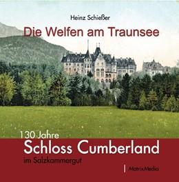 Abbildung von Schießer / Heinrich | Die Welfen am Traunsee | 2017 | 130 Jahre Schloss Cumberland i...