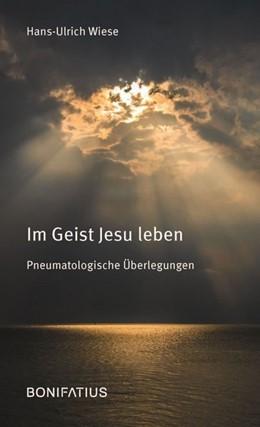 Abbildung von Wiese | Im Geist Jesu leben | 2017 | Pneumatologische Überlegungen