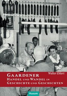 Abbildung von Ehlert | Gaardener Handel und Wandel in Geschichte und Geschichten | 1. Auflage | 2017 | beck-shop.de