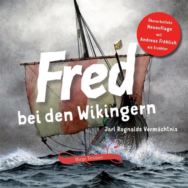 Fred bei den Wikingern | Tetzner | 2., Überarbeitete Neuauflage mit Andreas Fröhlich als Erzähler, einem neuen Anfangskapitel und erweiterter Klangkulisse, 2017 (Cover)