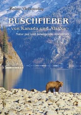 Abbildung von Dobrovolny | Buschfieber - von Kanada und Alaska | 1. Auflage | 2017 | beck-shop.de