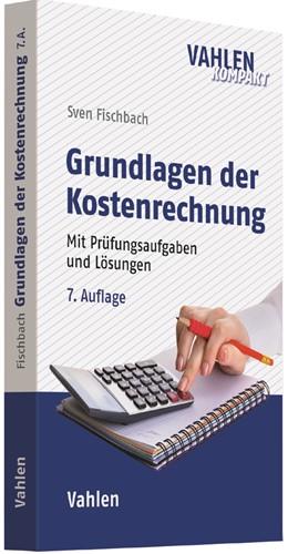 Abbildung von Fischbach | Grundlagen der Kostenrechnung | 7., überarbeitete und aktualisierte Auflage | 2018 | Mit Prüfungsaufgaben und Lösun...
