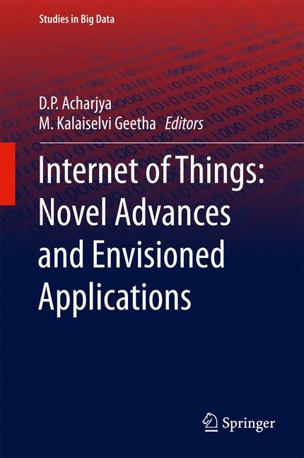Internet of Things: Novel Advances and Envisioned Applications | Acharjya / Geetha | 1st ed. 2017, 2017 | Buch (Cover)