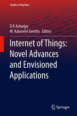 Abbildung von Acharjya / Geetha | Internet of Things: Novel Advances and Envisioned Applications | 1st ed. 2017 | 2017 | 25