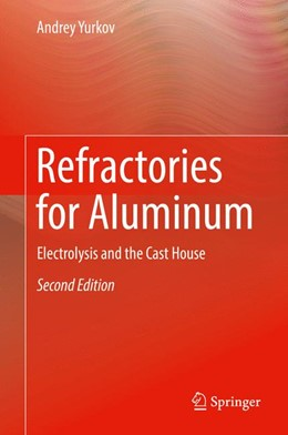 Abbildung von Yurkov | Refractories for Aluminum | 2nd ed. 2017 | 2017 | Electrolysis and the Cast Hous...