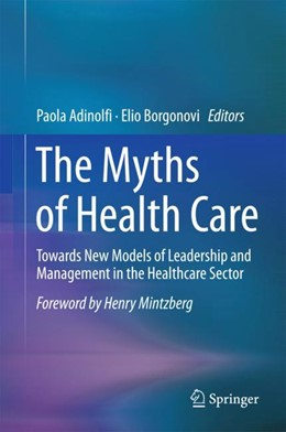 Abbildung von Adinolfi / Borgonovi | The Myths of Health Care | 1st ed. 2018 | 2017 | Towards New Models of Leadersh...