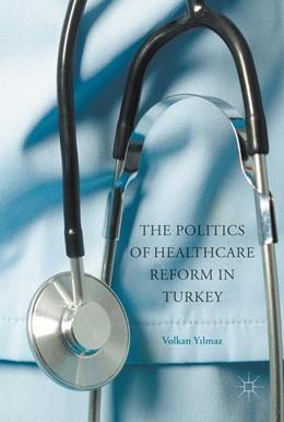 Abbildung von Yilmaz   The Politics of Healthcare Reform in Turkey   1st ed. 2017   2017
