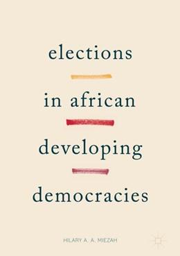 Abbildung von A. A. Miezah | Elections in African Developing Democracies | 1st ed. 2018 | 2017