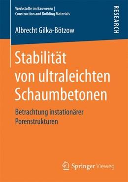 Abbildung von Gilka-Bötzow | Stabilität von ultraleichten Schaumbetonen | 2017 | Betrachtung instationärer Pore...