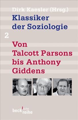 Klassiker der Soziologie Bd. 2: Von Talcott Parsons bis Anthony Giddens | Kaesler, Dirk | 5., überarbeitete, aktualisierte und erweiterte Auflage, 2007 | Buch (Cover)