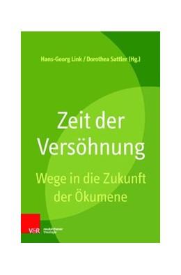Abbildung von Sattler / Link | Zeit der Versöhnung | 2017 | Wege in die Zukunft der Ökumen...