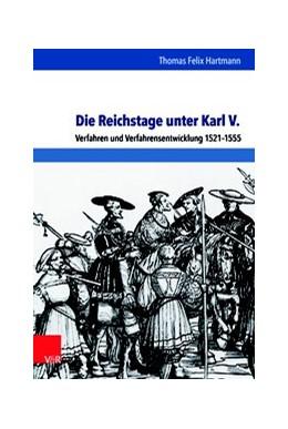 Abbildung von Hartmann | Die Reichstage unter Karl V. | 1. Auflage | 2017 | beck-shop.de