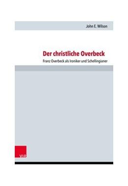 Abbildung von Wilson | Der christliche Overbeck | 2017 | Franz Overbeck als Ironiker un...