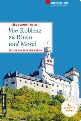 Abbildung von Schmitt-Kilian | Von Koblenz zu Rhein und Mosel | 3., überarbeitete Auflage | 2016 | Orte an und über dem Wasser