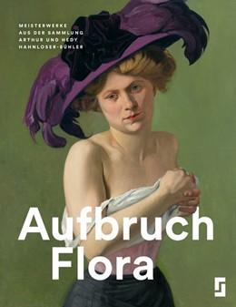 Abbildung von Affentranger-Kirchrath / Lange / Struck | Aufbruch Flora | 2017 | Meisterwerke aus der Sammlung ...