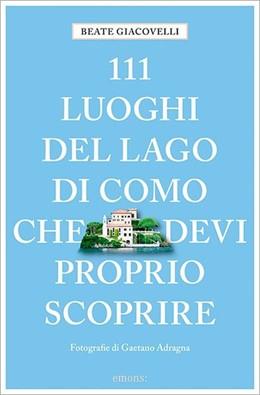Abbildung von Giacovelli   111 luoghi del Lago di Como che devi proprio scoprire   2017