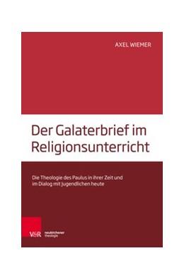 Abbildung von Wiemer | Der Galaterbrief im Religionsunterricht | 2017 | Die Theologie des Paulus in ih...