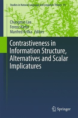 Abbildung von Lee / Kiefer / Krifka   Contrastiveness in Information Structure, Alternatives and Scalar Implicatures   1st ed. 2017   2017