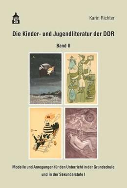 Abbildung von Richter | Richter, K: Die Kinder- und Jugendliteratur der DDR, Band II | 2017 | Modelle und Anregungen für den...