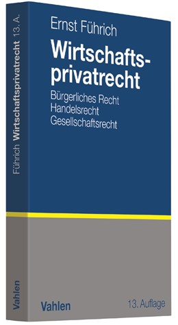 Abbildung von Führich   Wirtschaftsprivatrecht   13., aktualisierte und überarbeitete Auflage   2017   Bürgerliches Recht, Handelsrec...