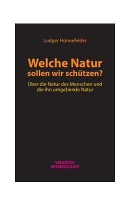 Abbildung von Honnefelder | Welche Natur sollen wir schützen? | 2017 | Über die Natur des Menschen un...