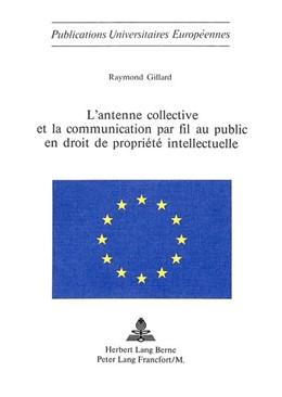 Abbildung von Gillard | L'antenne collective et la communication par fil au public en droit de propriété intellectuelle | 1977