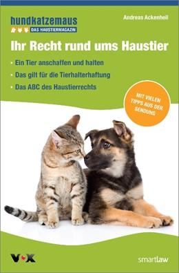 Abbildung von Ackenheil | Ihr Recht rund ums Haustier | 1. Auflage | 2017 | beck-shop.de