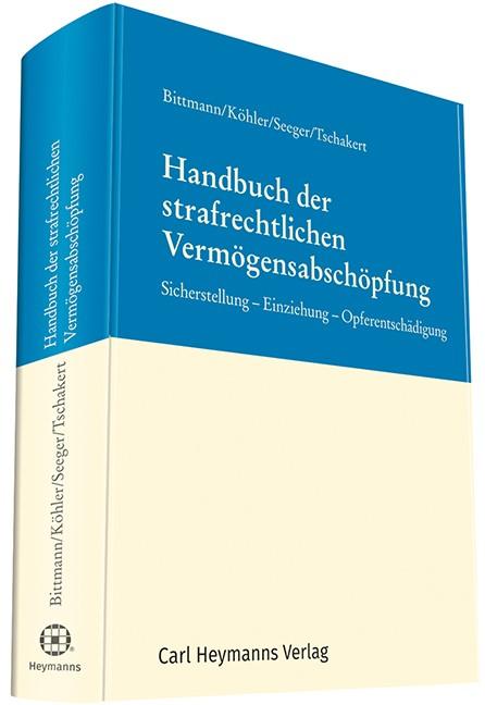Abbildung von Bittmann / Köhler / Seeger / Tschakert   Handbuch der strafrechtlichen Vermögensabschöpfung   2019