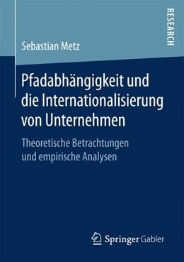 Abbildung von Metz   Pfadabhängigkeit und die Internationalisierung von Unternehmen   2017   Theoretische Betrachtungen und...