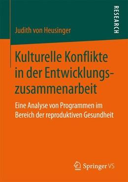Abbildung von Heusinger | Kulturelle Konflikte in der Entwicklungszusammenarbeit | 2017 | Eine Analyse von Programmen im...