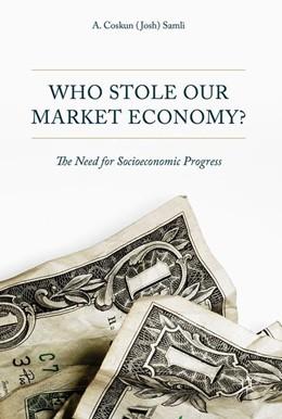 Abbildung von Samli | Who Stole Our Market Economy? | 2017 | The Desperate Need For Socioec...