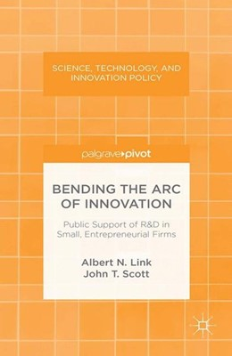 Abbildung von Link / Scott | Bending the Arc of Innovation: Public Support of R&D in Small, Entrepreneurial Firms | 2013 | 2013 | Public Support of R&D in Small...