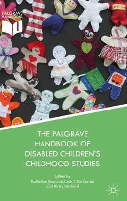 Abbildung von Runswick-Cole / Curran | The Palgrave Handbook of Disabled Children's Childhood Studies | 1. Auflage | 2017 | beck-shop.de