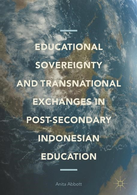 Educational Sovereignty and Transnational Exchanges in Post-Secondary Indonesian Education | Abbott | 1st ed. 2017, 2017 | Buch (Cover)