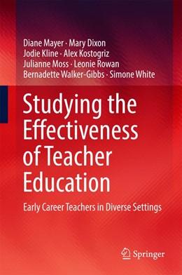 Abbildung von Mayer / Dixon / Kline | Studying the Effectiveness of Teacher Education | 1st ed. 2017 | 2017 | Early Career Teachers in Diver...