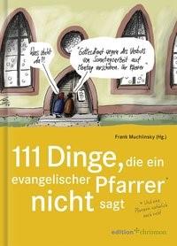111 Dinge, die ein evangelischer Pfarrer nicht sagt (und eine Pfarrerin natürlich auch nicht)   Muchlinsky   3., Nachdruck 2. Auflage, 2017   Buch (Cover)