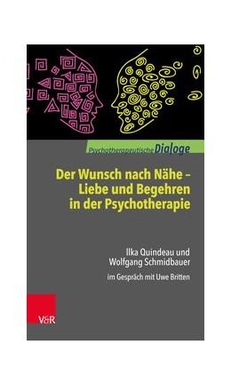 Abbildung von Schmidbauer / Quindeau / Britten | Der Wunsch nach Nähe - Liebe und Begehren in der Psychotherapie | 2017 | Ilka Quindeau und Wolfgang Sch...