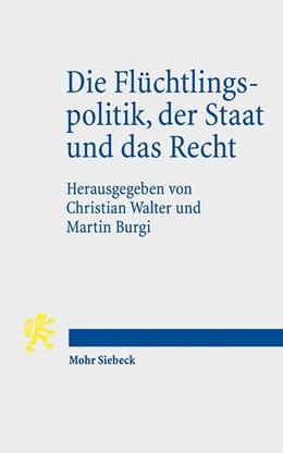 Abbildung von Walter / Burgi (Hrsg.) | Die Flüchtlingspolitik, der Staat und das Recht | 1. Auflage | 2017 | beck-shop.de