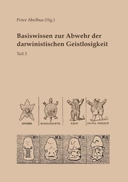 Abbildung von Abelhus | Basiswissen zur Abwehr der darwinistischen Geistlosigkeit Teil 3 | 2. Auflage | 2017