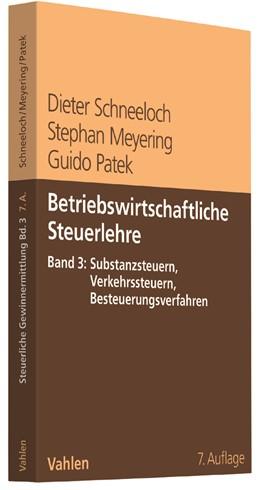 Abbildung von Schneeloch / Meyering / Patek | Betriebswirtschaftliche Steuerlehre Band 3: Substanzsteuern, Verkehrssteuern, Besteuerungsverfahren | 7., vollständig überarbeitete Auflage | 2017