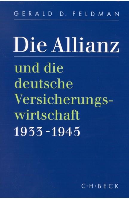 Cover: Gerald D. Feldman, Die Allianz und die deutsche Versicherungswirtschaft 1933-1945