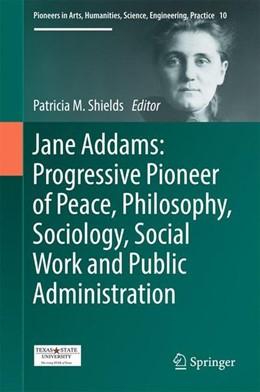 Abbildung von Shields | Jane Addams: Progressive Pioneer of Peace, Philosophy, Sociology, Social Work and Public Administration | 1. Auflage | 2017 | beck-shop.de